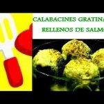 CALABACINES GRATINADOS RELLENOS DE SALMÓN.'¡¡¡RICO RICO!!!.Las mejores recetas de cocina casera.