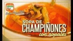 Sopa de champiñones con nopales - Cocina Vegan Fácil