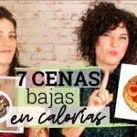 7 CENAS BAJAS EN CALORÍAS | Recetas ligeras para perder peso