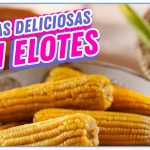 Deliciosas recetas con elotes | Cocina Delirante