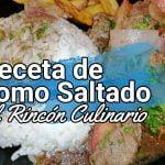 Lomo Saltado - Delicia culinaria de la cocina Peruana - Receta de Rincón Culinario