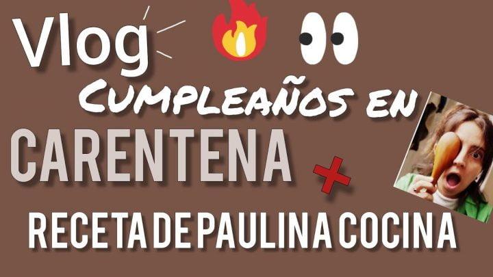 Vlog: Cumpleaños en CUARENTENA + Receta de Paulina Cocina