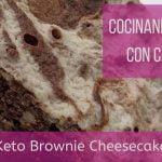 Cocinando Keto con Carol Brownie Cheesecake sin azucar bajos en carbohidratos, receta postre keto  Mi receta de cocina