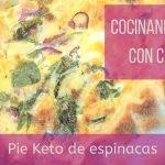 Cocinando Keto con Carol Pie Cetogenico de Espinacas bajo en carbohidratos sin gluten receta facil  Mi receta de cocina