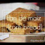 Pan de Maiz (Corn bread) - Rezetas de Carmen  Mi receta de cocina